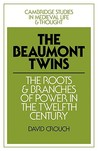 The Beaumont Twins: The Roots and Branches of Power in the Twelfth Century