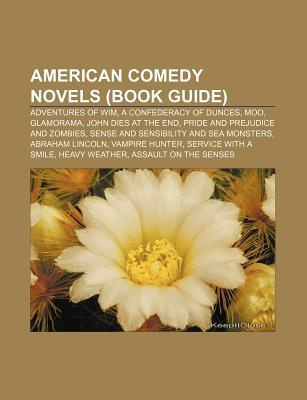 American Comedy Novels (Book Guide): Adventures of Wim, a Confederacy of Dunces, Moo, Glamorama, John Dies at the End