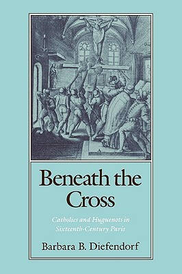 Beneath the Cross by Barbara B. Diefendorf
