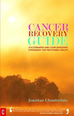 Cancer Recovery Guide: 15 Alternative and Complementary Strategies for Restoring Health