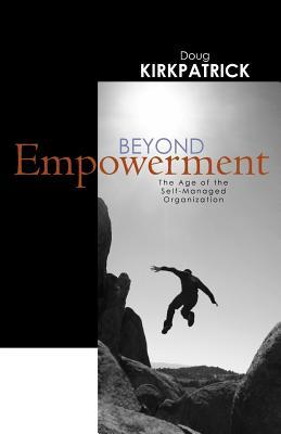 Beyond Empowerment The age of the self-managed organization