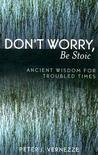Don't Worry, Be Stoic: Ancient Wisdom for Troubled Times