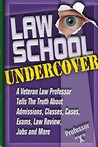 Law School Undercover: A Veteran Law Professor Tells the Truth about Admissions, Classes, Cases, Exams, Law Review, and More