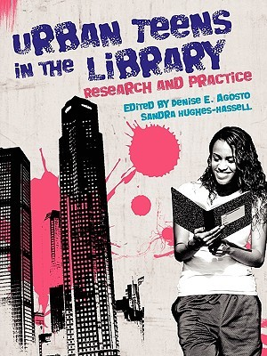 Urban Teens in the Library by Denise E. Agosto