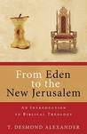 From Eden to the New Jerusalem: An Introduction to Biblical Theology