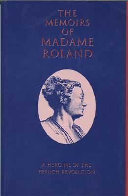 Memoirs of Madame Roland by Marie-Jeanne P. Roland