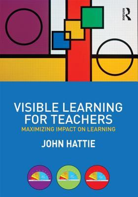 Visible Learning for Teachers by John A.C. Hattie