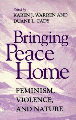 Bringing Peace Home: Feminism, Violence, and Nature