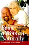 Being a Woman--Naturally: Dr. Jan McBarron's Guide to Natural Supplements Beyond 25