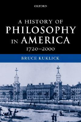 A History of Philosophy in America by Bruce Kuklick