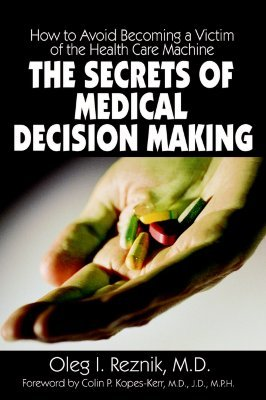 The Secrets of Medical Decision Making: How to Avoid Becoming a Victim of the Health Care Machine