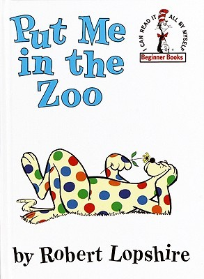 Put Me in the Zoo (Spot) by Robert Lopshire