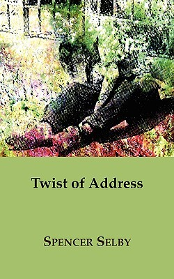 Twist of Address by Spencer Selby