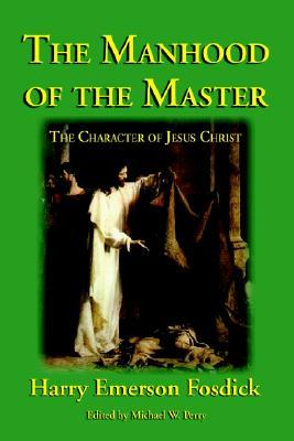 The Manhood of the Master by Harry Emerson Fosdick