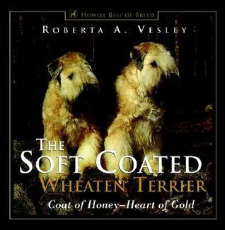 The Soft Coated Wheaten Terrier by Roberta A. Vesley