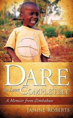 Dare to Love Completely by Janine Roberts
