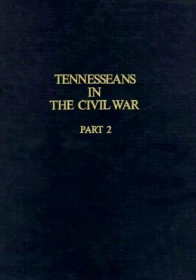 Tennesseans in the Civil War: A Military History of Confederate and Union Units With Available Rosters of Personnel (Tennesseans in the Civil War)