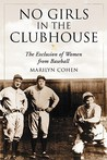 No Girls in the Clubhouse: The Exclusion of Women from Baseball