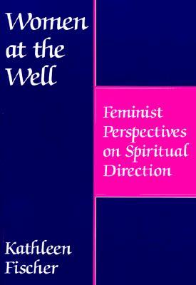 Women at the Well: Feminist Perspectives on Spiritual Direction
