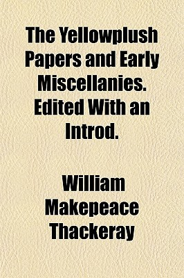 The Yellowplush Papers and Early Miscellanies. Edited with an Introd.