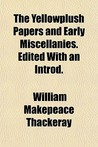 The Yellowplush Papers and Early Miscellanies. Edited with an... by William Makepeace Thackeray