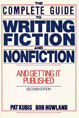 The Complete Guide to Writing Fiction and Nonfiction: And Getting It Published