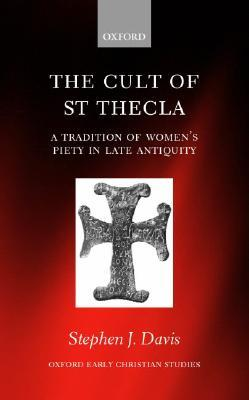 The Cult of Saint Thecla: A Tradition of Women's Piety in Late Antiquity