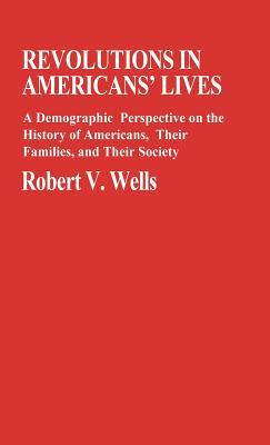 Revolutions in Americans' Lives: A Demographic Perspective on the History of Americans, Their Families, and Their Society