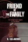 Friend of the Family: An Undercover Agent in the Mafia