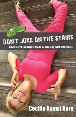 Don't Joke on the Stairs: How I Learned to Navigate China by Breaking Most of the Rules