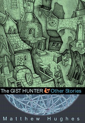 The Gist Hunter and Other Stories by Matthew Hughes