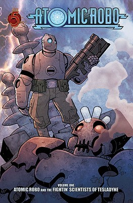 Atomic Robo and the Fightin' Scientists of Tesladyne by Brian Clevinger