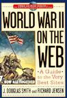 World War II on the Web: A Guide to the Very Best Sites with Free CD-ROM [With CDROM]