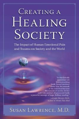 Creating a Healing Society: The Impact of Human Emotional Pain and Trauma on Society and the World