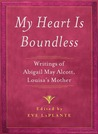 My Heart is Boundless : Writings of Abigail May Alcott, Louisa's Mother