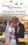 Single Dad's Holiday Wedding by Patricia Thayer