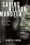 Saving Nelson Mandela: The Rivonia Trial and the Fate of South Africa