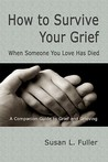 How to Survive Your Grief: When Someone You Love Has Died