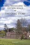 From Smuggling to Cotton Kings: The Greg Family Story