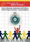 The Art of Service: How to Develop, Implement and Enforce ITIL V3 Best Practices