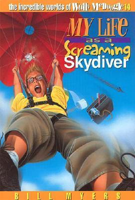 My Life as a Screaming Skydiver (The Incredible Worlds of Wally McDoogle, #14)