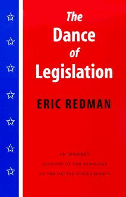 The Dance of Legislation: An Insider's Account of the Workings of the United States Senate