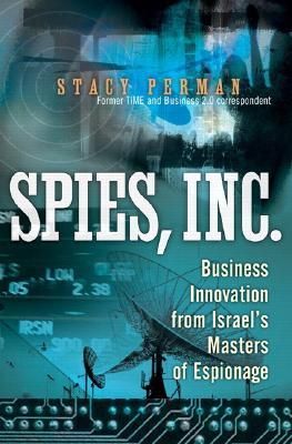 Spies, Inc.: Business Innovation from Israel's Masters of Espionage