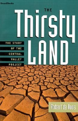 The Thirsty Land: The Story Of The Central Valley Project