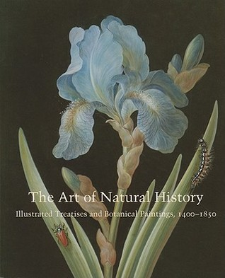 The Art of Natural History: Illustrated Treatises and Botanical Paintings, 1400-1850