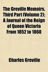 The Greville Memoirs, Third Part (Volume 2); A Journal of the Reign of Queen Victoria from 1852 to 1860