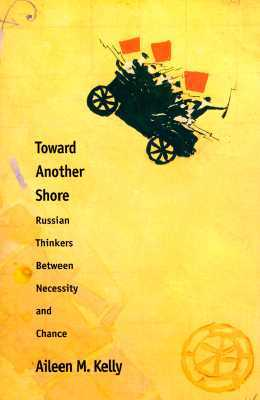 Toward Another Shore: Russian Thinkers Between Necessity and Chance
