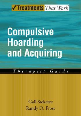 Compulsive Hoarding and Acquiring by Gail Steketee