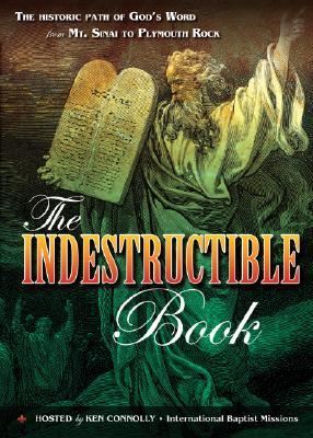 The Indestructible Book: The Historic Path of God's Word from Mt. Sinai to Plymouth Rock