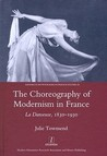 The Choreography of Modernism in France: La Danseuse, 1830-1930